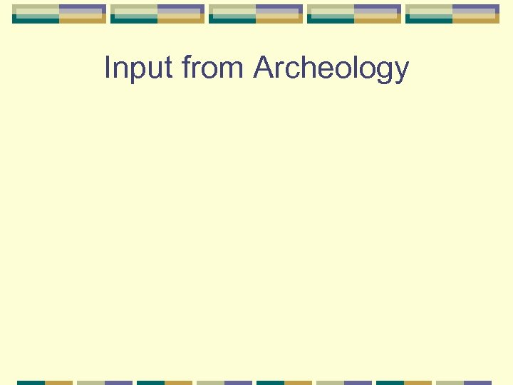Input from Archeology