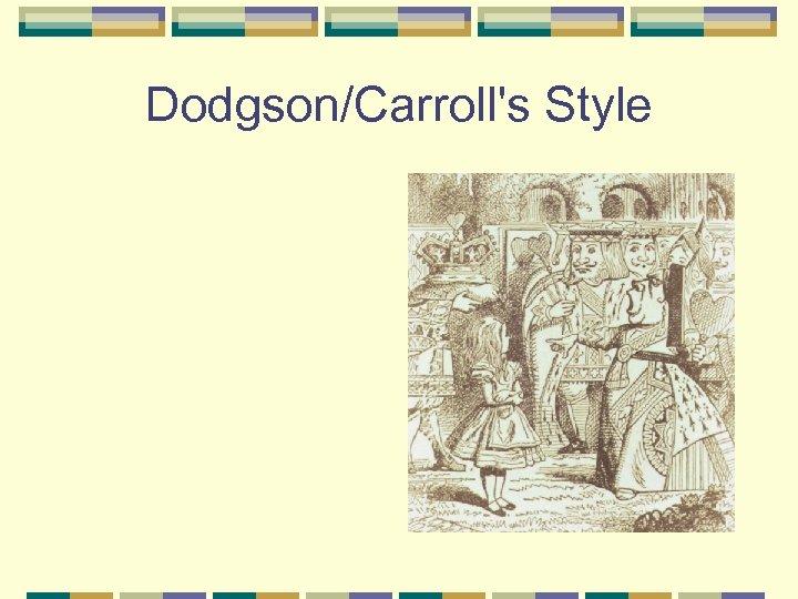 Dodgson/Carroll's Style