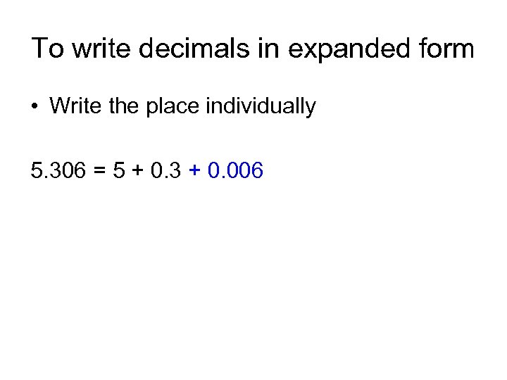 To write decimals in expanded form • Write the place individually 5. 306 =