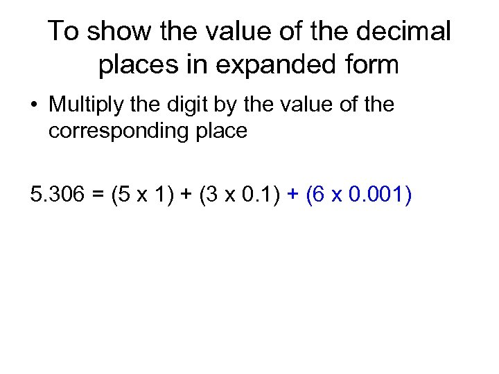 To show the value of the decimal places in expanded form • Multiply the