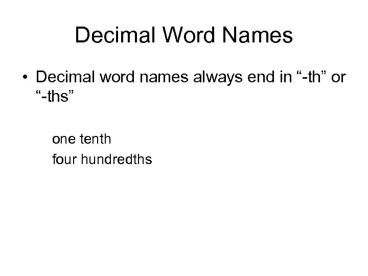 "Decimal Word Names • Decimal word names always end in ""-th"" or ""-ths"" one"