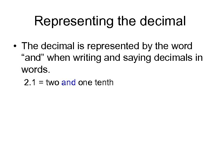"Representing the decimal • The decimal is represented by the word ""and"" when writing"
