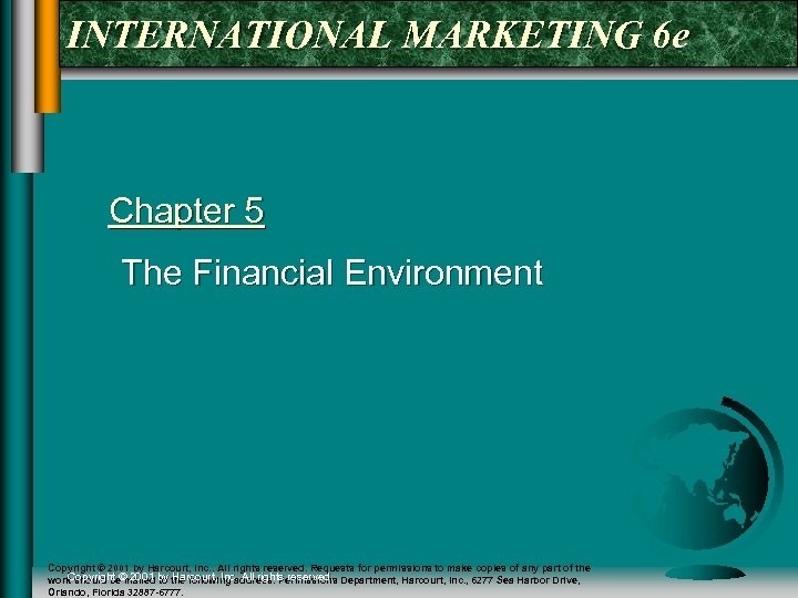 INTERNATIONAL MARKETING 6 e Chapter 5 The Financial Environment Copyright © 2001 by Harcourt,