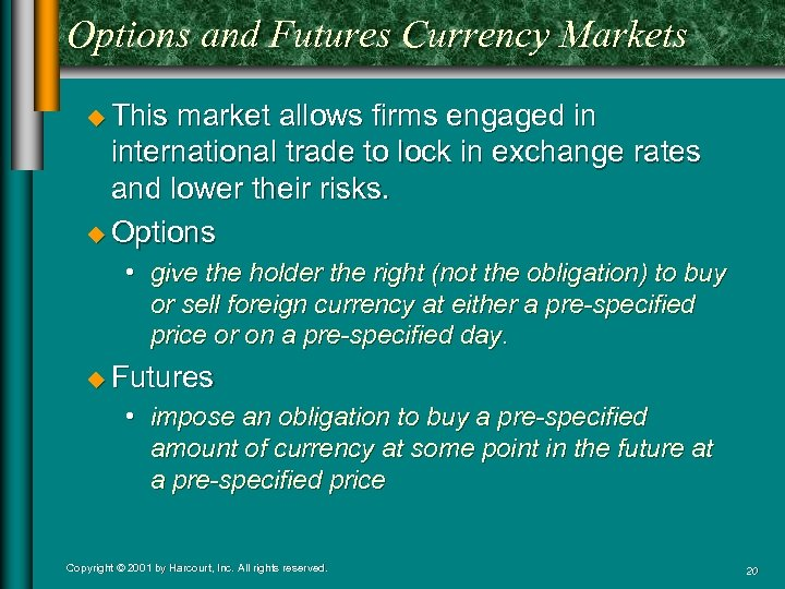 Options and Futures Currency Markets u This market allows firms engaged in international trade