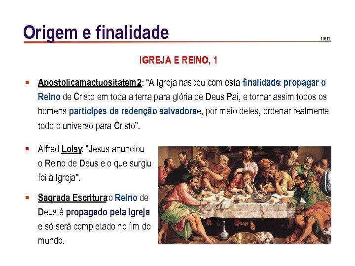 """Origem e finalidade 10/12 IGREJA E REINO, 1 § Apostolicamactuositatem 2: """"A Igreja nasceu"""
