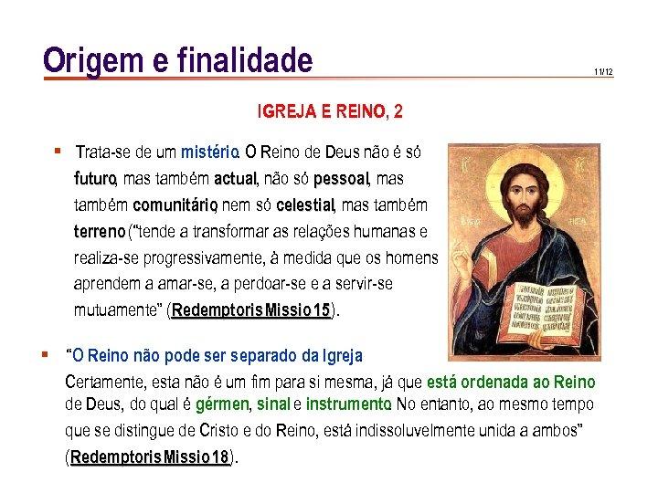 Origem e finalidade 11/12 IGREJA E REINO, 2 § Trata-se de um mistério. O