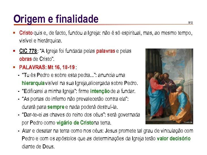Origem e finalidade 5/12 § Cristo quis e, de facto, fundou a Igreja: não