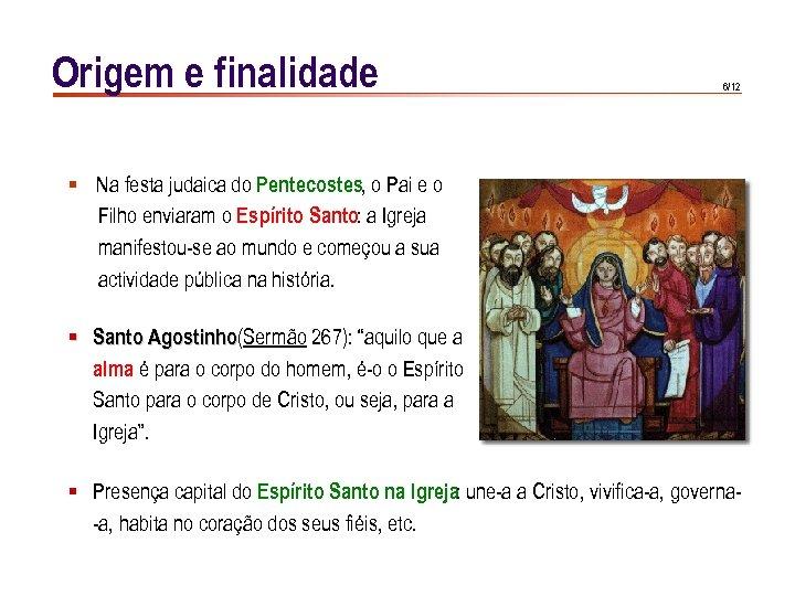 Origem e finalidade 6/12 § Na festa judaica do Pentecostes, o Pai e o