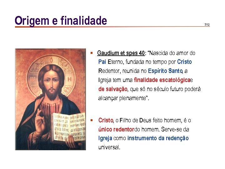 """Origem e finalidade § Gaudium et spes 40: """"Nascida do amor do Pai Eterno,"""