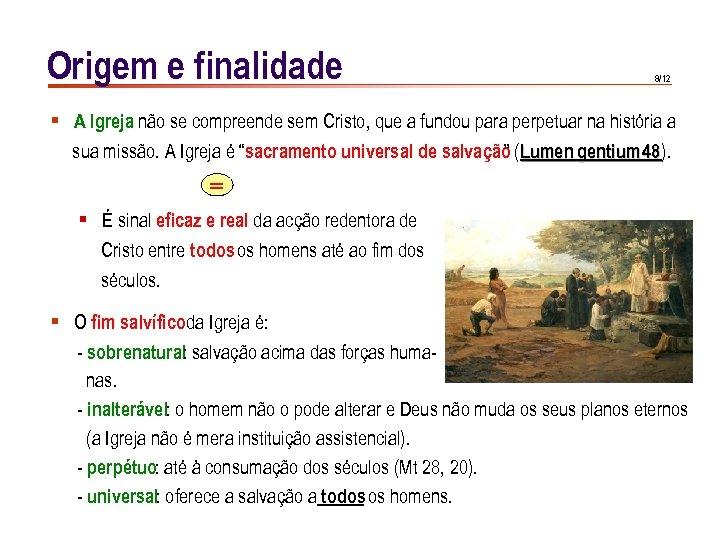 Origem e finalidade 8/12 § A Igreja não se compreende sem Cristo, que a