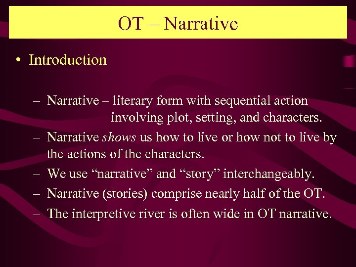 OT – Narrative • Introduction – Narrative – literary form with sequential action involving