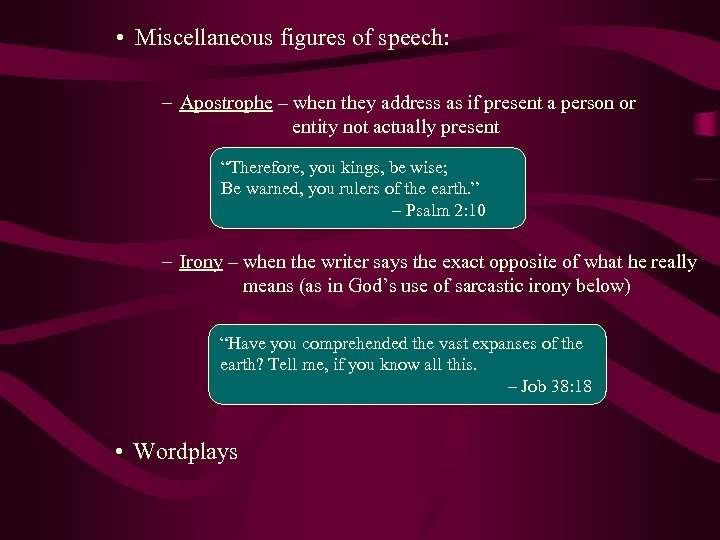 • Miscellaneous figures of speech: – Apostrophe – when they address as if