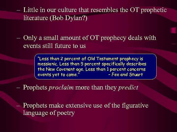– Little in our culture that resembles the OT prophetic literature (Bob Dylan? )