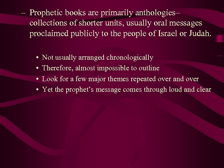 – Prophetic books are primarily anthologies– collections of shorter units, usually oral messages proclaimed
