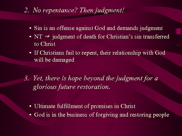 2. No repentance? Then judgment! • Sin is an offense against God and demands
