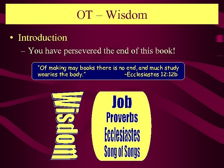 OT – Wisdom • Introduction – You have persevered the end of this book!