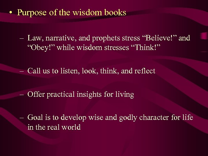 """• Purpose of the wisdom books – Law, narrative, and prophets stress """"Believe!"""""""