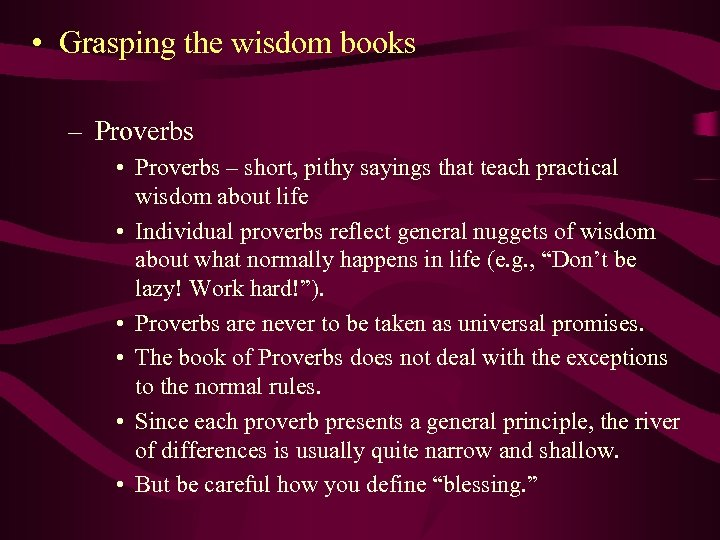• Grasping the wisdom books – Proverbs • Proverbs – short, pithy sayings