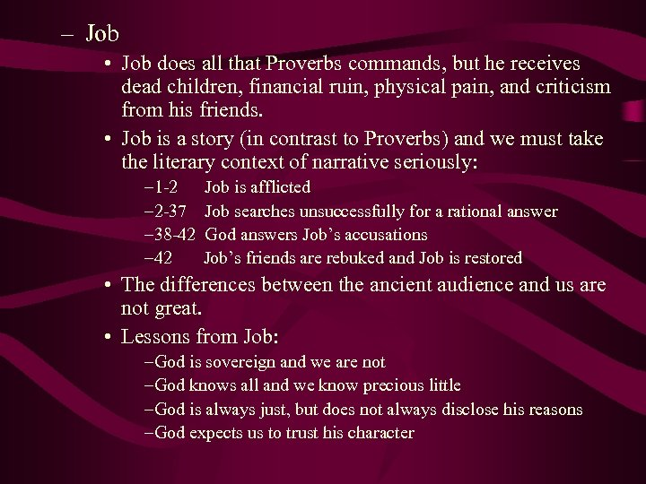 – Job • Job does all that Proverbs commands, but he receives dead children,