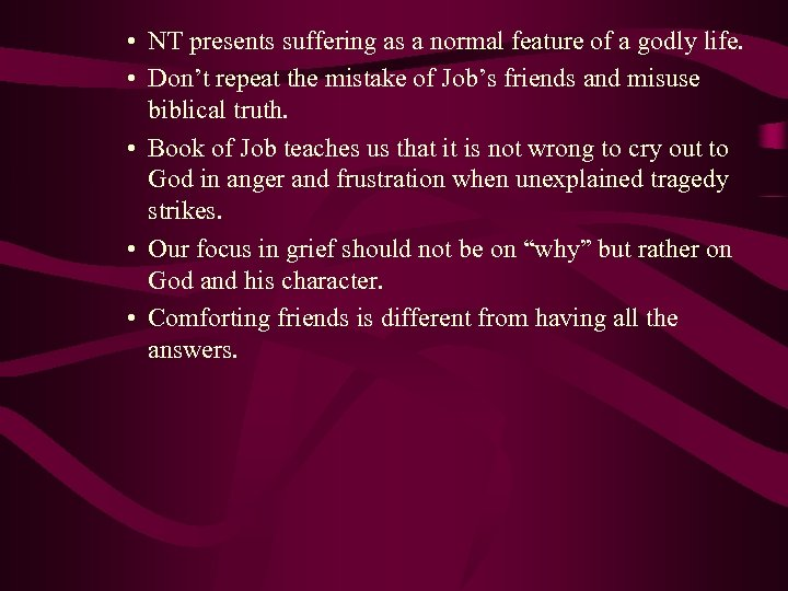 • NT presents suffering as a normal feature of a godly life. •