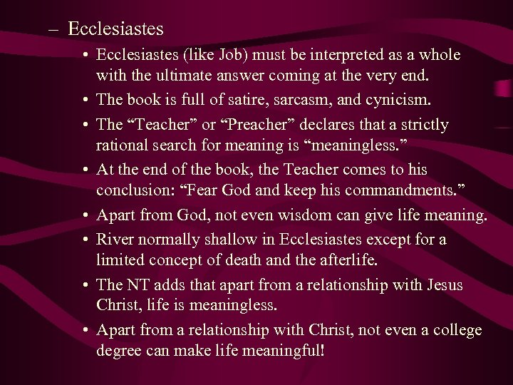 – Ecclesiastes • Ecclesiastes (like Job) must be interpreted as a whole with the