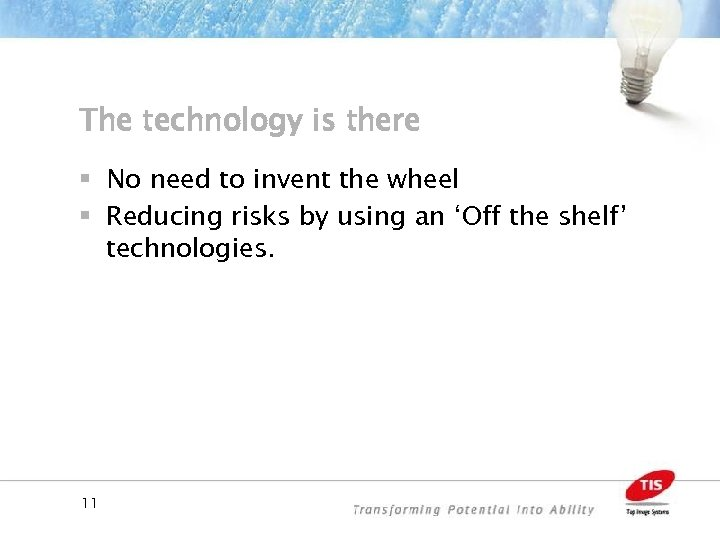 The technology is there § No need to invent the wheel § Reducing risks