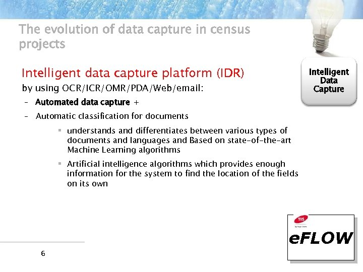 The evolution of data capture in census projects Intelligent data capture platform (IDR) Intelligent