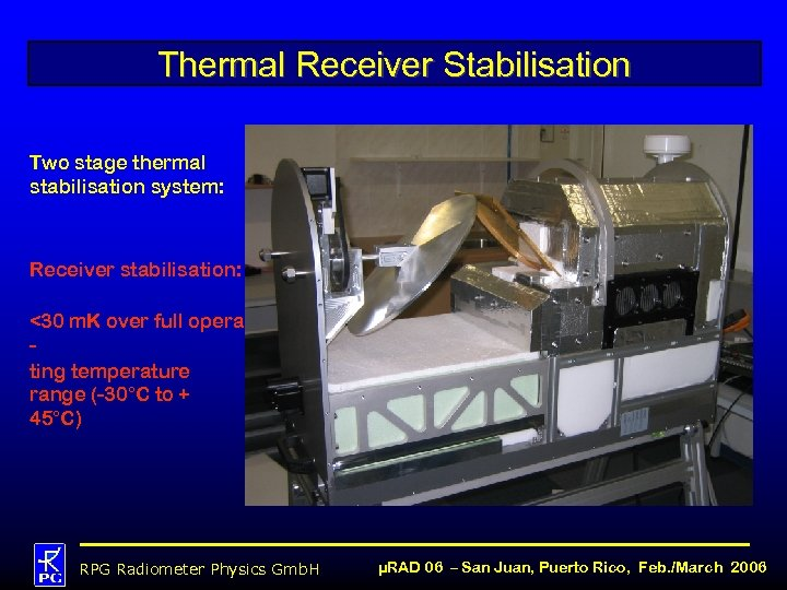Thermal Receiver Stabilisation Two stage thermal stabilisation system: Receiver stabilisation: <30 m. K over