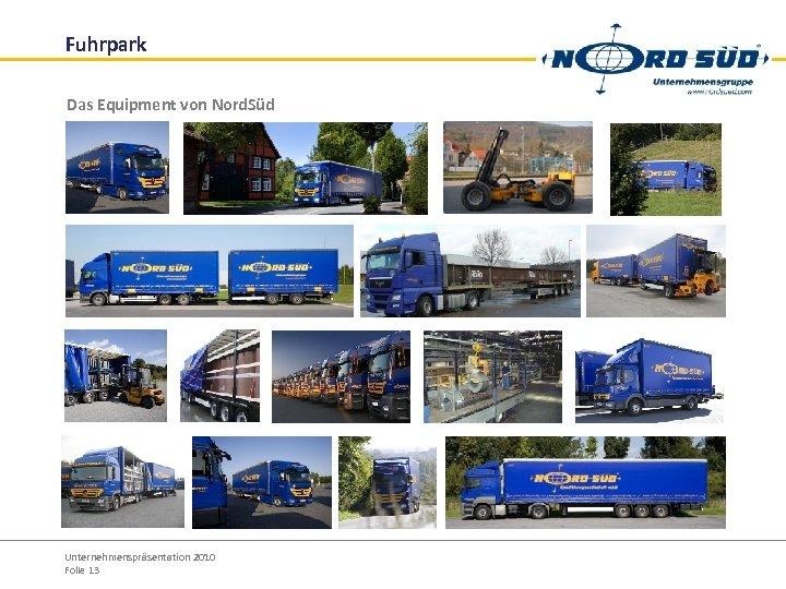 Fuhrpark Das Equipment von Nord. Süd Unternehmenspräsentation 2010 Folie 13