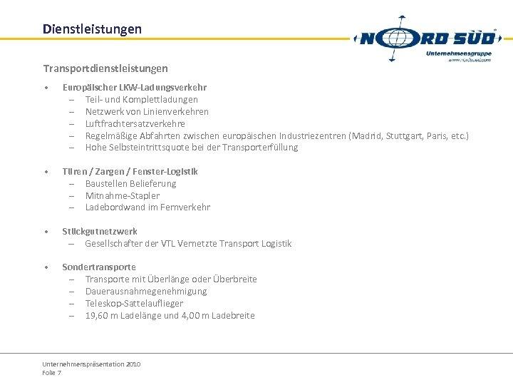 Dienstleistungen Transportdienstleistungen • Europäischer LKW-Ladungsverkehr – Teil- und Komplettladungen – Netzwerk von Linienverkehren –