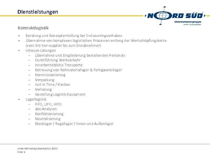 Dienstleistungen Kontraktlogistik • • Beratung und Konzepterstellung bei Outsourcingvorhaben Übernahme von komplexen logistischen Prozessen