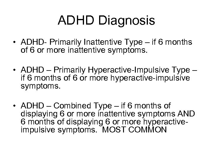 ADHD Diagnosis • ADHD- Primarily Inattentive Type – if 6 months of 6 or
