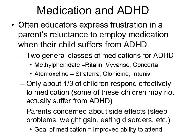Medication and ADHD • Often educators express frustration in a parent's reluctance to employ