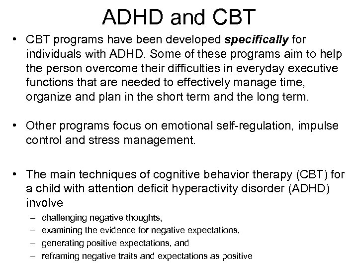 ADHD and CBT • CBT programs have been developed specifically for individuals with ADHD.