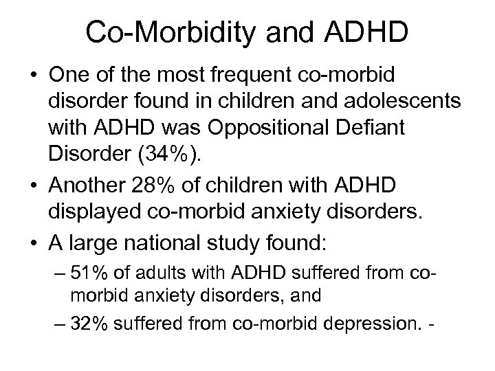 Co-Morbidity and ADHD • One of the most frequent co-morbid disorder found in children