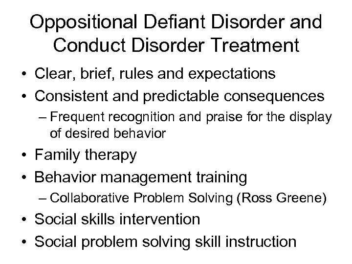 Oppositional Defiant Disorder and Conduct Disorder Treatment • Clear, brief, rules and expectations •