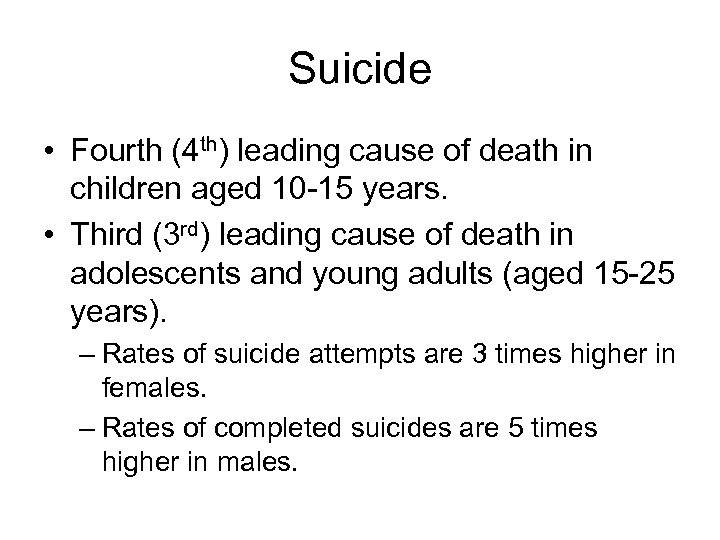 Suicide • Fourth (4 th) leading cause of death in children aged 10 -15