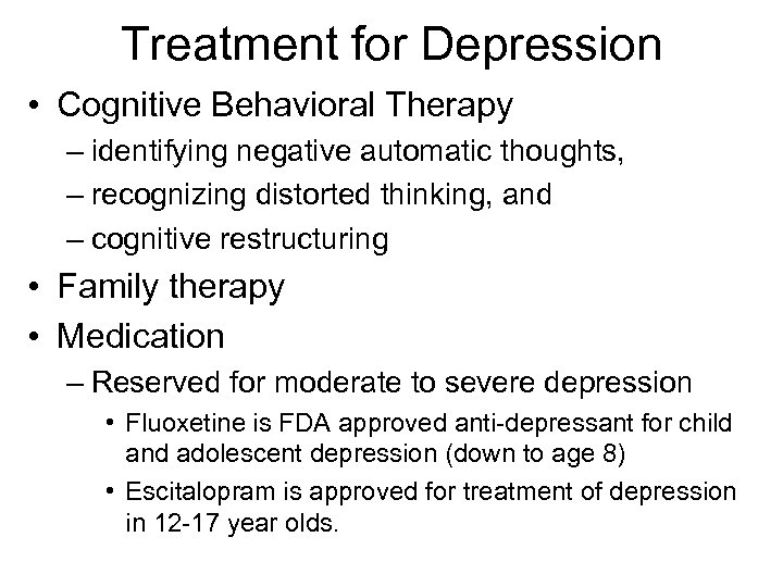 Treatment for Depression • Cognitive Behavioral Therapy – identifying negative automatic thoughts, – recognizing