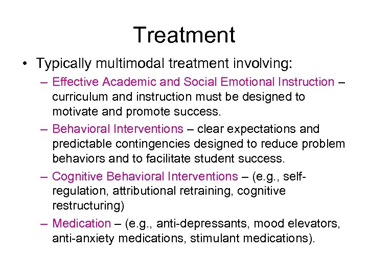 Treatment • Typically multimodal treatment involving: – Effective Academic and Social Emotional Instruction –