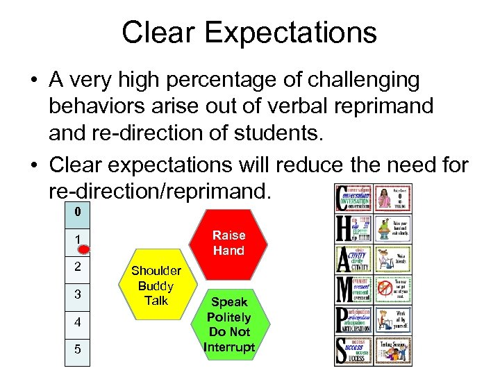 Clear Expectations • A very high percentage of challenging behaviors arise out of verbal