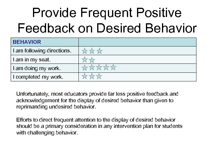 Provide Frequent Positive Feedback on Desired Behavior BEHAVIOR I am following directions. I am