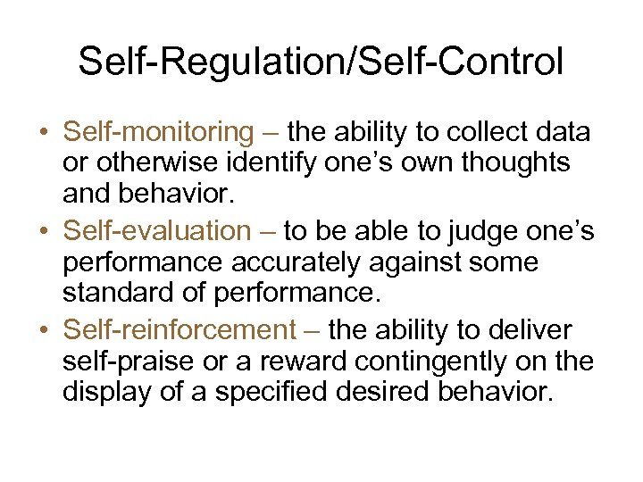 Self-Regulation/Self-Control • Self-monitoring – the ability to collect data or otherwise identify one's own