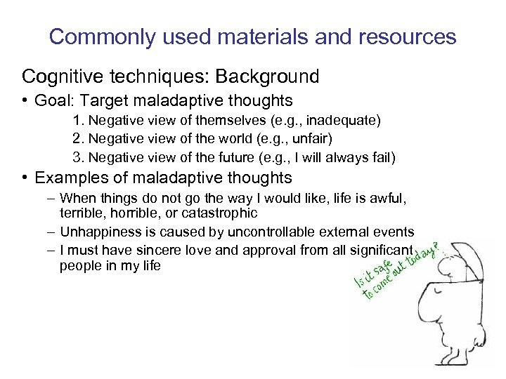 Commonly used materials and resources Cognitive techniques: Background • Goal: Target maladaptive thoughts 1.