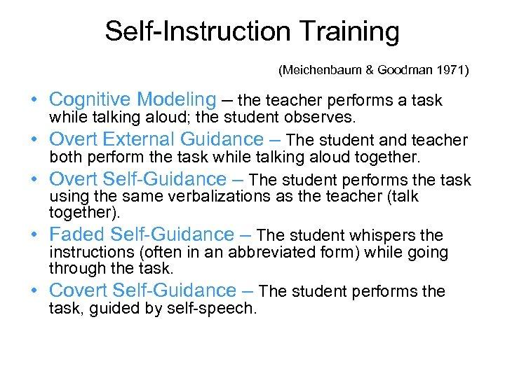 Self-Instruction Training (Meichenbaum & Goodman 1971) • Cognitive Modeling – the teacher performs a