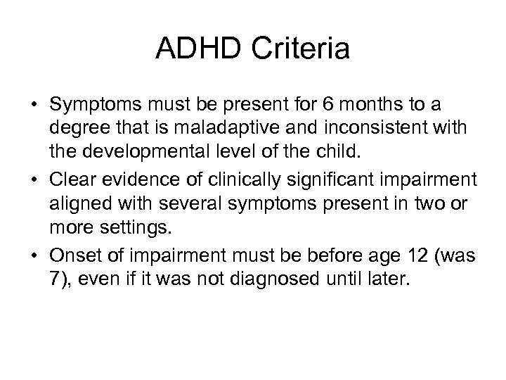 ADHD Criteria • Symptoms must be present for 6 months to a degree that