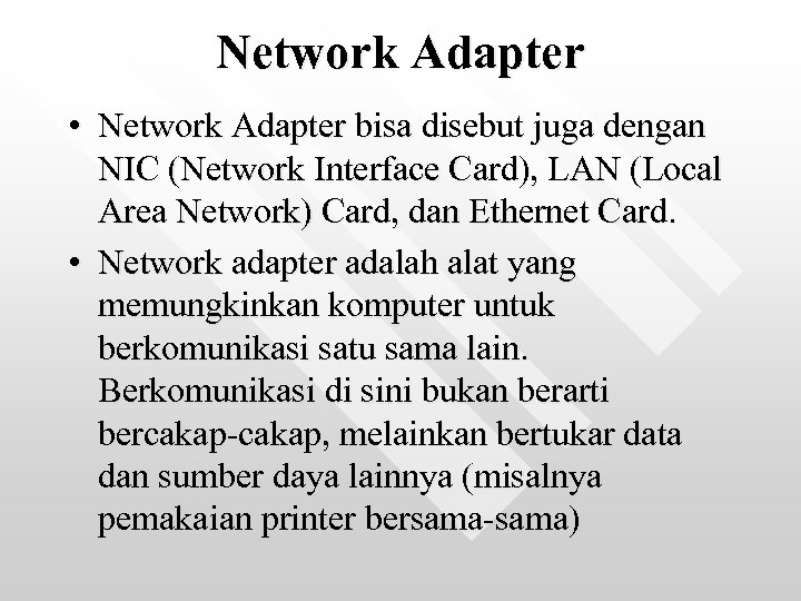 Network Adapter • Network Adapter bisa disebut juga dengan NIC (Network Interface Card), LAN