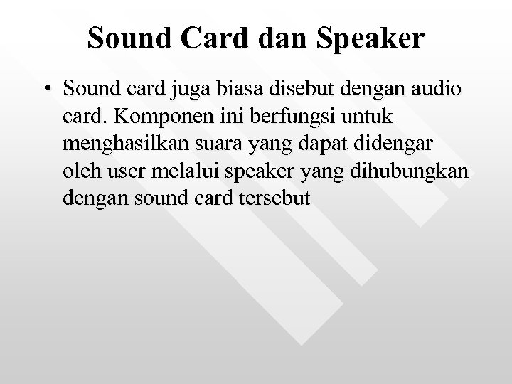 Sound Card dan Speaker • Sound card juga biasa disebut dengan audio card. Komponen