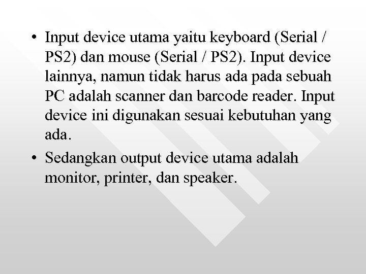 • Input device utama yaitu keyboard (Serial / PS 2) dan mouse (Serial