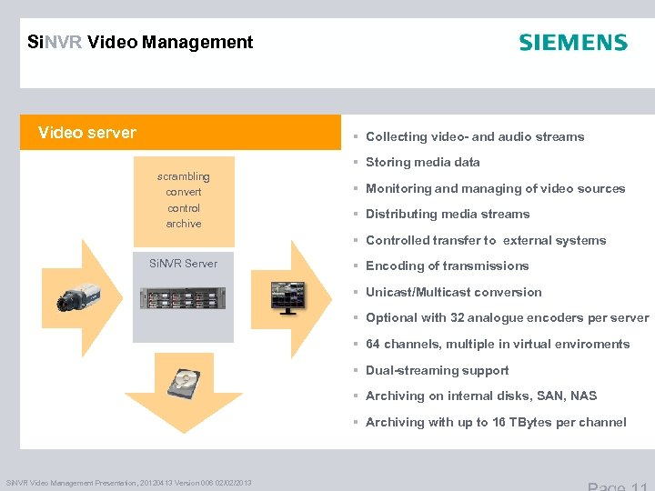 Si. NVR Video Management Video server § Collecting video- and audio streams § Storing