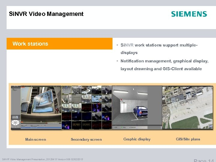 Si. NVR Video Management Work stations § Si. NVR work stations support multipledisplays §